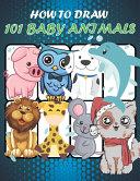 How to Draw 101 Baby Animals PDF