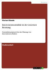 Interessenneutralität in der externen Beratung: Neutralitätsanspruch bei der Planung von Innovationsvorhaben