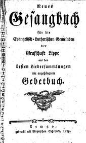 Neues Gesangbuch für die Evangelisch-Lutherischen Gemeinden der Grafschaft Lippe: aus den besten Liedersammlungen mit angehängtem Gebetbuch