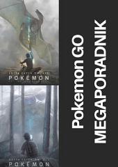 Pokemon GO MEGAPORADNIK: Megaporadnik do Pokemon GO - informacje, tipsy, jak pobrać, faq, bezpieczeństwo