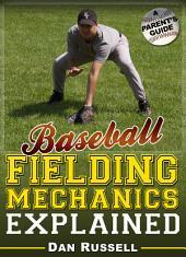 Baseball Fielding Mechanics Explained: A Parent's Guide
