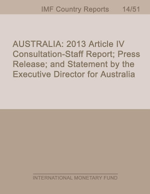 Australia  Staff Report for 2013 Article IV Consultation Staff Report  Press Release  and Statement by the Executive Director for Australia PDF