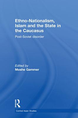 Ethno Nationalism  Islam and the State in the Caucasus PDF
