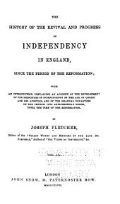 The History of the Revival and Progress of Independency in England, Since the Period of the Reformation: With an Introduction, Containing an Account of the Development of the Principles of Independency in the Age of Christ and His Apostles, and of the Gradual Departure of the Church Into Anti-Christian Error, Until the Time of the Reformation, Volume 2