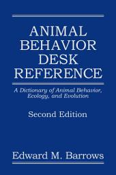 Animal Behavior Desk Reference: A Dictionary of Animal Behavior, Ecology, and Evolution, Second Edition, Edition 2