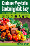 Container Vegetable Gardening Made Easy
