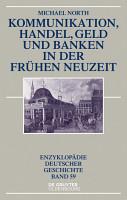 Kommunikation  Handel  Geld und Banken in der Fr  hen Neuzeit PDF