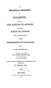 A Practical Treatise on Pleading and on the Parties to Actions: And the Forms of Actions, with a Second Volume, Containing Precedents of Pleadings, Volume 1