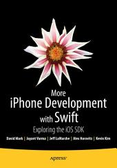 More iPhone Development with Swift: Exploring the iOS SDK, Edition 8