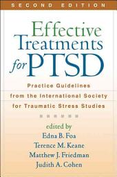 Effective Treatments for PTSD, Second Edition: Practice Guidelines from the International Society for Traumatic Stress Studies, Edition 2
