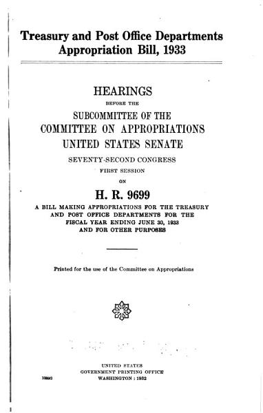Download Treasury and Post Office Departments Appropriation Bill  1933  Hearings Before the Subcommittee of       72 1 on H R  9699 Book
