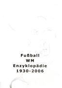 Fussball WM Enzyklop  die 1930 2006