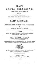 Adam's Latin grammar: with some improvements, and the following additions : rules for the right punctuation of the Latin language, a metrical key to the odes of Horace, a list of Latin authors arranged according to the different ages of Roman literature, tables showing the value of the various coins, weights, and measures used among the Romans