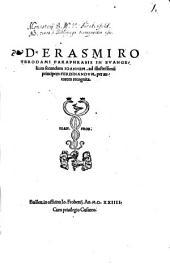 D. Erasmi Roterodami Paraphrasis In Evangelium secundum Ioannem: ad illustrissimu[m] principem Ferdinandvm