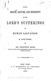 The Origin, Nature, and Necessity of the Lord's Sufferings to Human Salvation: A Lecture