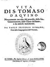 Vita di s. Tomaso d'Aquino. Nuouamente raccolta dal processo della sua canonizatione, dalle opere del santo, e da antichi manoscritti. Da Paolo Frigerio romano, prete della Congregatione dell'Oratorio