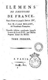 Elémens de l'histoire de France depuis Clovis jusqu'à Louis 15. par M. l'Abbé Millot ... Tome premier [-3.]: Tome premier, Volume1
