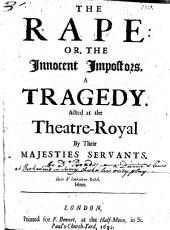 The Rape, Or, The Innocent Impostors: A Tragedy, Acted at the Theatre-Royal by Their Majesties Servants ...