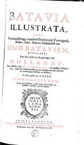 Batavia illustrata, ofte Verhandelinge vanden Oorspronk, Voortgank etc. van oud Batavien, mitsgaders van den Adel ende geringe van Hollandt; ten deele uyt W. van Gouthoven, en andere Schryvers (etc.) - Gravenhage, Veely 1685