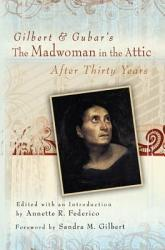 Gilbert And Gubar S The Madwoman In The Attic After Thirty Years Book PDF