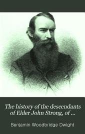The History of the Descendants of Elder John Strong, of Northampton, Mass: Volume 1