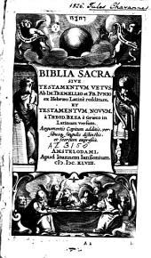 Biblia sacra sive Testamentum Vetus: et Testamentum Novum a Theod. Beza e graeco in latinum versum ; argumentis capitum additis, versibusque singulis distinctis, et seorsum expressis