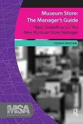 Museum Store: The Manager's Guide, Fourth Edition: Basic Guidelines for the New Museum Store Manager, Edition 4