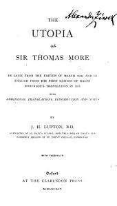 The Utopia of Sir Thomas More: In Latin from the Edition of March 1518, and in English from the First Edition of Ralph Robynson's Translation in 1551, with Additional Translations, Introduction and Notes