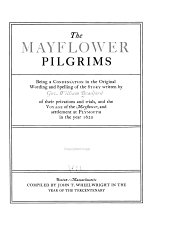The Mayflower Pilgrims: Being a Condensation in the Original Wording and Spelling of the Story Written by Gov. William Bradford of Their Privations and Trials, and the Voyage of the Mayflower and Settlement at Plymouth in the Year 1620