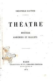 Théatre: mystère, comediés et ballets
