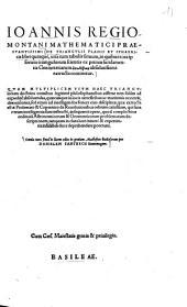 Ioannis Regiomontani Mathematici Praestantissimi De Triangvlis Planis Et Sphaericis libri quinque0: unà cum tabulis sinuum, in quibus tota ipsorum triangulorum scientia ex primis fundamentis Geometricarum apodeixeōn absolutissimè extructa continetur : ...