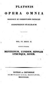 Platonis opera omnia: continens Menexenum, Lysidem, Hippiam Utrumque, Ionem