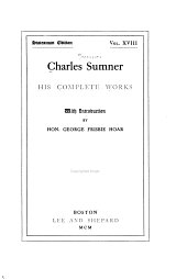 Charles Sumner; His Complete Works: Volume 18