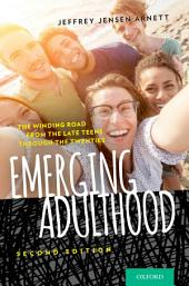 Emerging Adulthood: The Winding Road from the Late Teens Through the Twenties, Edition 2