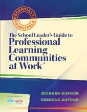 "The School Leader's Guide to Professional Learning Communities at Workâ""¢"