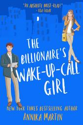 The Billionaire's Wake-up-call Girl: A sexy enemies-to-lovers romantic comedy