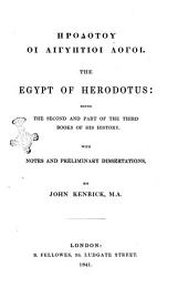 The Egypt of Herodotus being the second and part of the third books of his history with notes and preliminary dissertations by John Kenrick