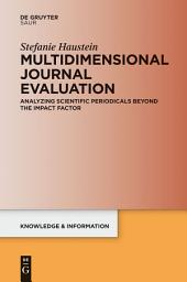 Multidimensional Journal Evaluation: Analyzing Scientific Periodicals beyond the Impact Factor