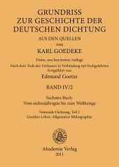 Sechstes Buch: Vom siebenjährigen bis zum Weltkriege: Nationale Dichtung. Teil 2: Goethes Leben. Allgemeine Bibliographie, Ausgabe 3