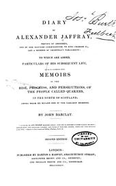 Diary of Alexander Jaffray: To which are Added Particulars of His Subsequent Life, Given in Connexion with Memoirs of the Rise, Progress, and Persecutions, of the People Called Quakers, in the North of Scotland