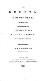 The Duenna: a Comic Opera. In Three Acts. As Performed at the Theatre Royal, Covent Garden: ... By R. B. Sheridan, Esq