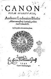 Canon vitae spiritualis, authore Ludouico Blosio Abbate monasterji Laetiensis, ordinis Sancti Benedicti