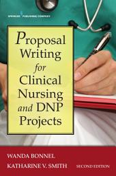 Proposal Writing for Clinical Nursing and DNP Projects, Second Edition: Edition 2