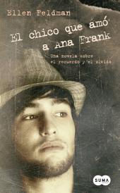 El chico que amó a Ana Frank: Una novela sobre el recuerdo y el olvido