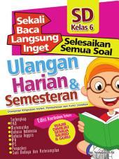 Sekali Baca Langsung Inget Ulangan Harian dan Semesteran SD kelas 6: Kumpulan semua Soal Ulangan Harian dan Semesteran.