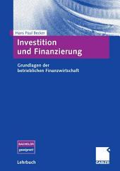 Investition und Finanzierung: Grundlagen der betrieblichen Finanzwirtschaft