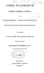 Libri psalmorum: versio antiqua latina cum paraphrasi Anglo-Saxonica, partim soluta oratione, partim metrice composita