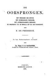 De oorsprongen: het probleem der kennis : het kosmologisch probleem : het anthropologisch probleem : de oorsprong van de moraal en van den godsdienst