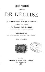 Histoire générale de l'église depuis le commencement de l'ère chrétienne jusqu'à nos jours: Volume3
