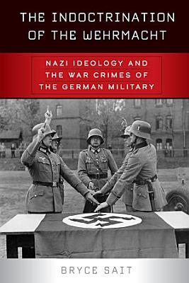 The Indoctrination of the Wehrmacht